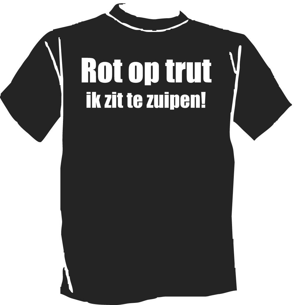 Rot op trut, ik zit te zuipen - t-Shirtprinten.com